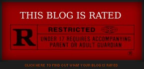 This blog is rated R by the Motion Picture Association of America